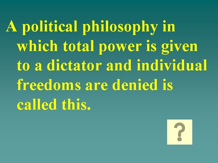A political philosophy in which total power is given to a dictator and individual