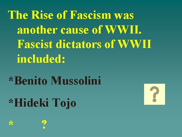The Rise of Fascism was another cause of WWII. Fascist dictators of WWII included: