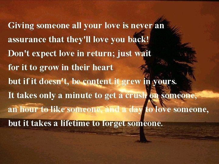 Giving someone all your love is never an assurance that they'll love you back!