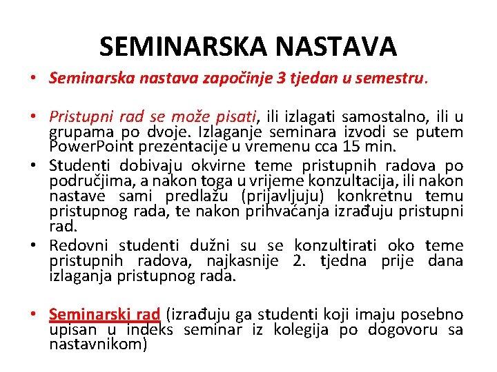 SEMINARSKA NASTAVA • Seminarska nastava započinje 3 tjedan u semestru. • Pristupni rad se