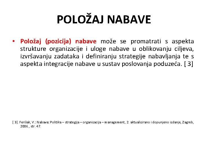 POLOŽAJ NABAVE • Položaj (pozicija) nabave može se promatrati s aspekta strukture organizacije i