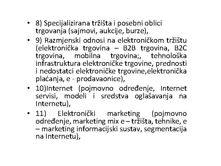 • 8) Specijalizirana tržišta i posebni oblici trgovanja (sajmovi, aukcije, burze), • 9)