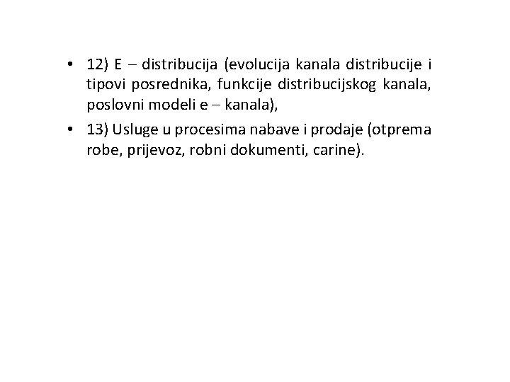 • 12) E – distribucija (evolucija kanala distribucije i tipovi posrednika, funkcije distribucijskog