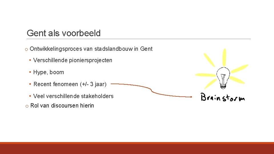 Gent als voorbeeld o Ontwikkelingsproces van stadslandbouw in Gent • Verschillende pioniersprojecten • Hype,