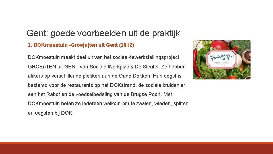 Gent: goede voorbeelden uit de praktijk 2. DOKmoestuin -Groe(n)ten uit Gent (2012) DOKmoestuin maakt