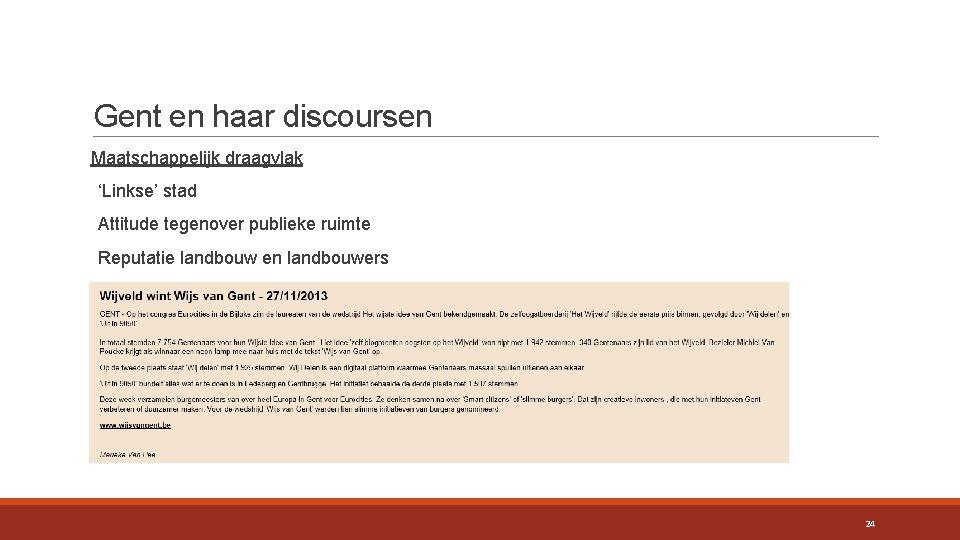 Gent en haar discoursen Maatschappelijk draagvlak 'Linkse' stad Attitude tegenover publieke ruimte Reputatie landbouw