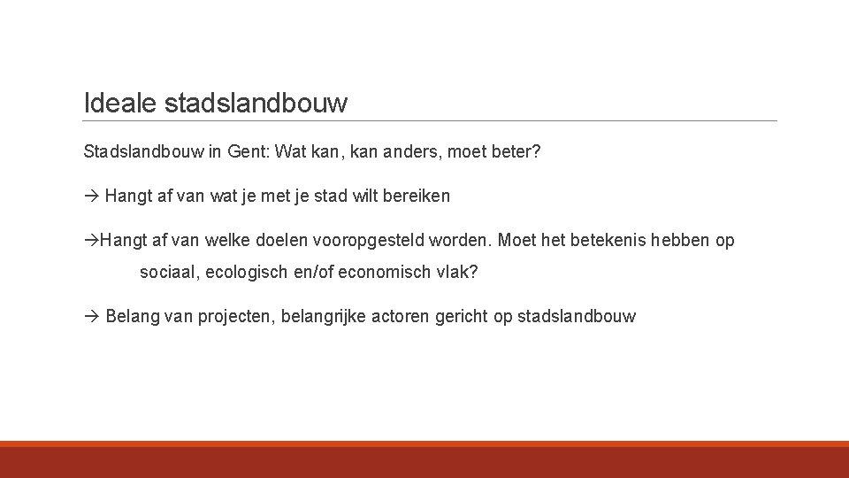 Ideale stadslandbouw Stadslandbouw in Gent: Wat kan, kan anders, moet beter? Hangt af van