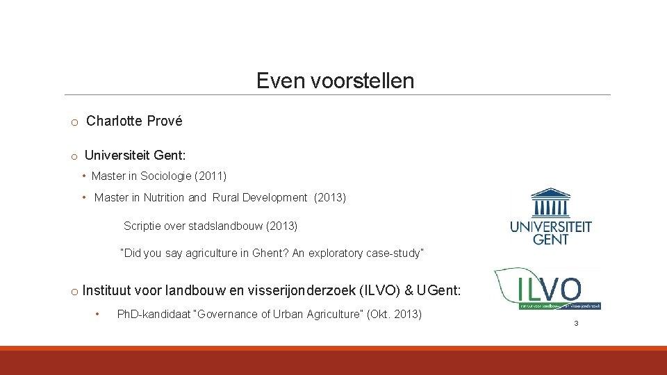 Even voorstellen o Charlotte Prové o Universiteit Gent: • Master in Sociologie (2011) •