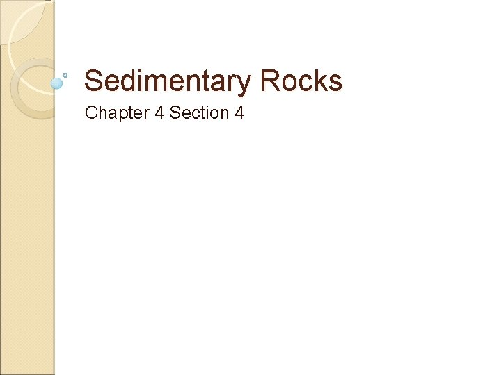 Sedimentary Rocks Chapter 4 Section 4