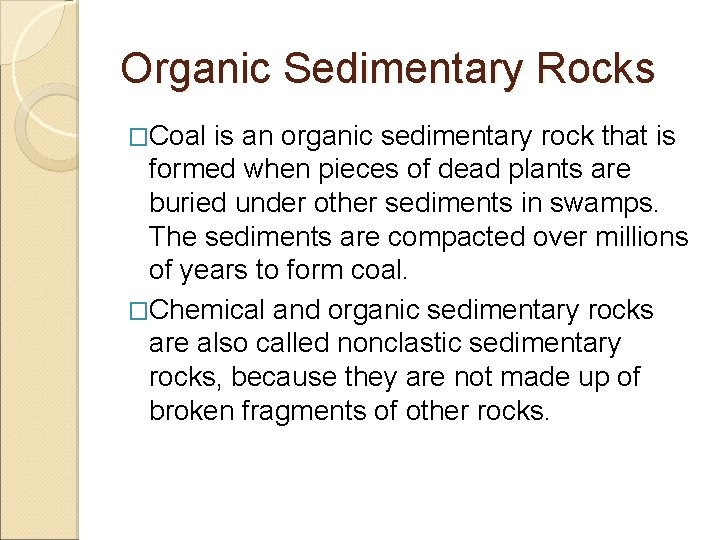 Organic Sedimentary Rocks �Coal is an organic sedimentary rock that is formed when pieces