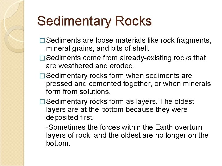 Sedimentary Rocks � Sediments are loose materials like rock fragments, mineral grains, and bits