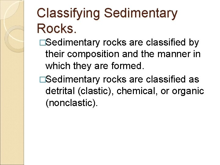 Classifying Sedimentary Rocks. �Sedimentary rocks are classified by their composition and the manner in