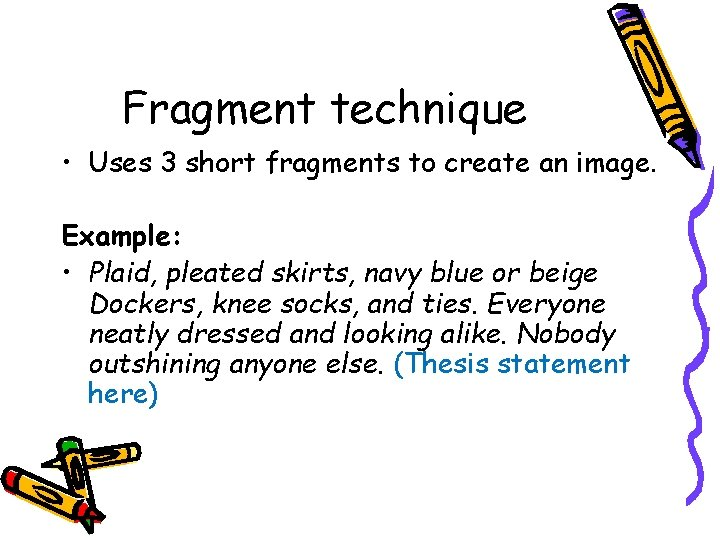Fragment technique • Uses 3 short fragments to create an image. Example: • Plaid,