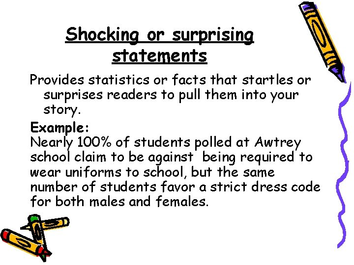 Shocking or surprising statements Provides statistics or facts that startles or surprises readers to