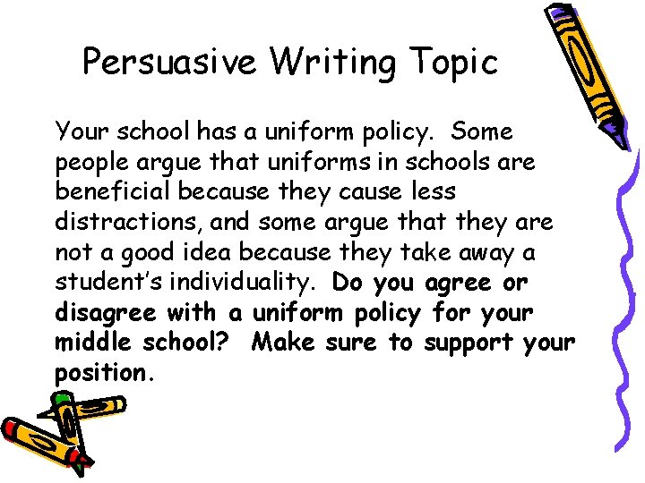 Persuasive Writing Topic Your school has a uniform policy. Some people argue that uniforms