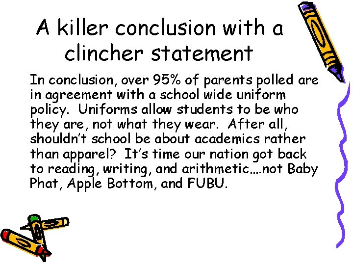 A killer conclusion with a clincher statement In conclusion, over 95% of parents polled