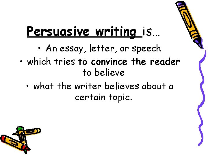 Persuasive writing is… • An essay, letter, or speech • which tries to convince