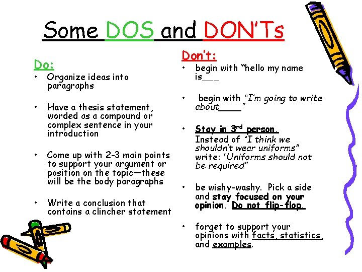Some DOS and DON'Ts Do: • • Organize ideas into paragraphs Have a thesis