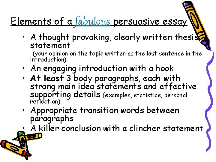 Elements of a fabulous persuasive essay • A thought provoking, clearly written thesis statement