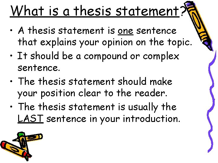 What is a thesis statement? • A thesis statement is one sentence that explains