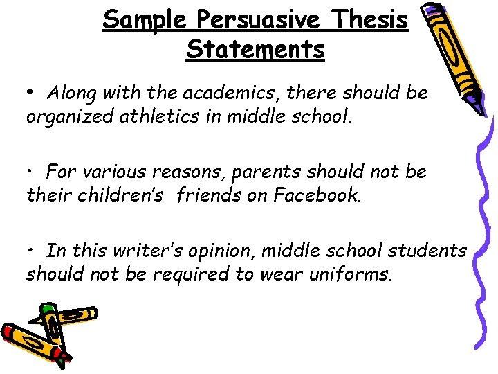 Sample Persuasive Thesis Statements • Along with the academics, there should be organized athletics