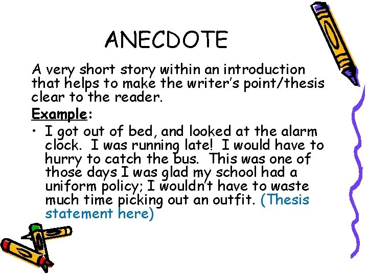 ANECDOTE A very short story within an introduction that helps to make the writer's