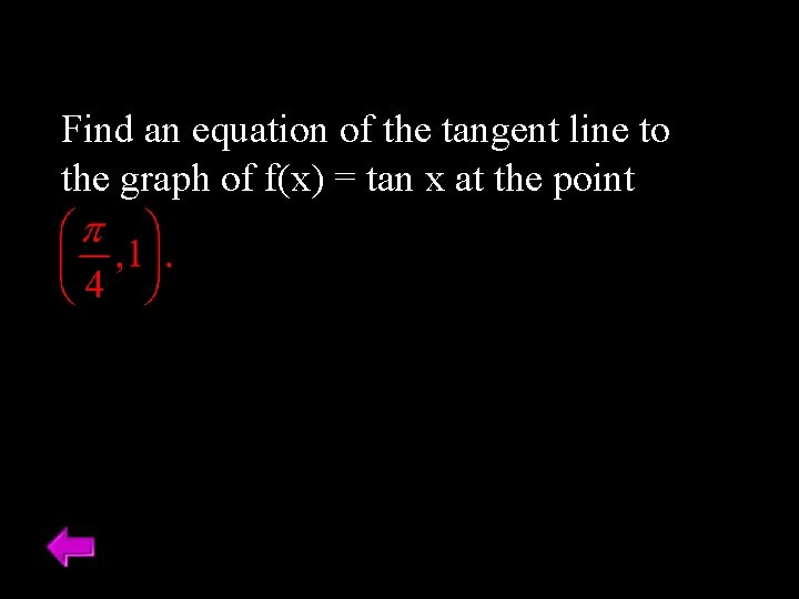 Find an equation of the tangent line to the graph of f(x) = tan
