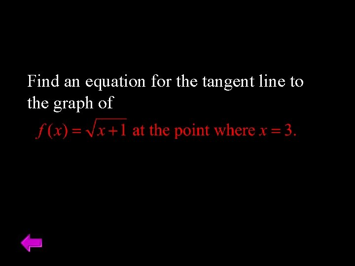 Find an equation for the tangent line to the graph of
