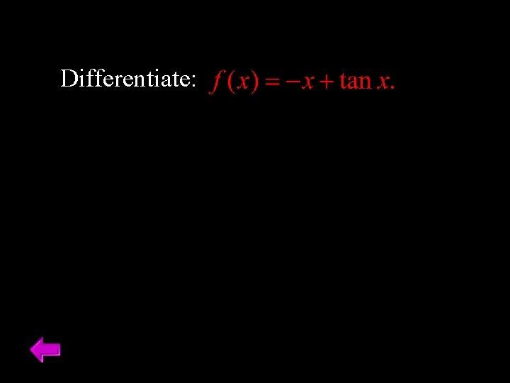 Differentiate: