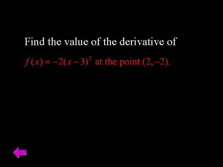 Find the value of the derivative of