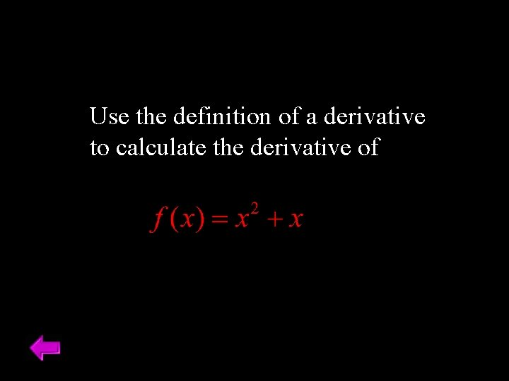 Use the definition of a derivative to calculate the derivative of