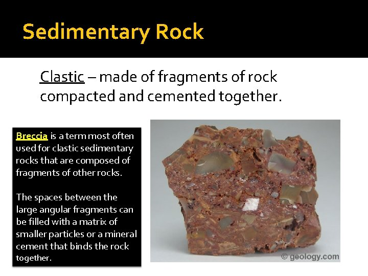 Sedimentary Rock Clastic – made of fragments of rock compacted and cemented together. Breccia