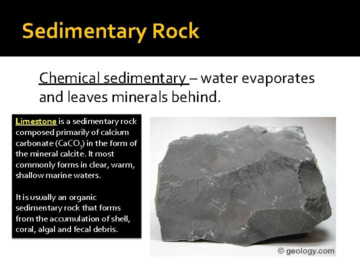 Sedimentary Rock Chemical sedimentary – water evaporates and leaves minerals behind. Limestone is a