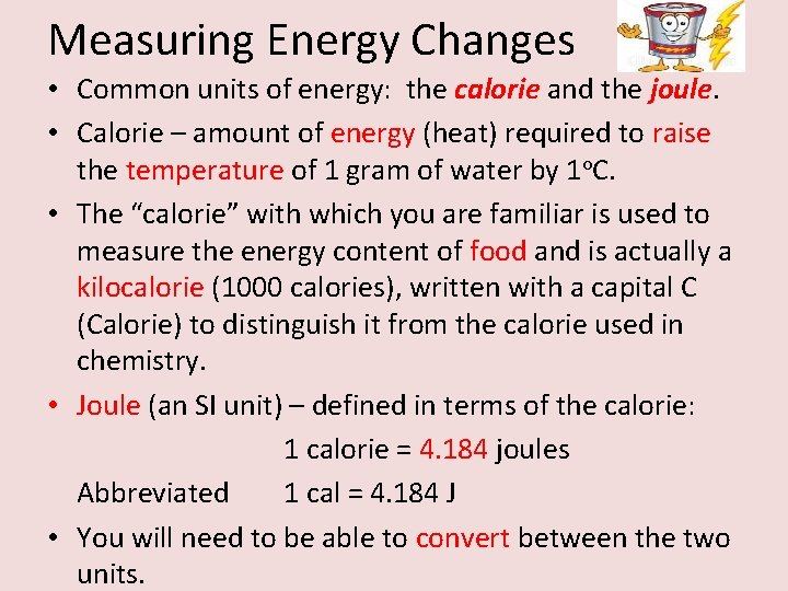 Measuring Energy Changes • Common units of energy: the calorie and the joule. •