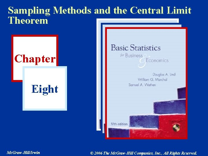 Sampling Methods and the Central Limit Theorem Chapter Eight Mc. Graw-Hill/Irwin © 2006 The