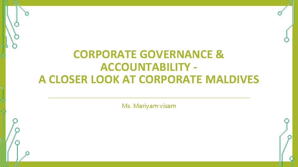 CORPORATE GOVERNANCE & ACCOUNTABILITY A CLOSER LOOK AT CORPORATE MALDIVES Ms. Mariyam visam