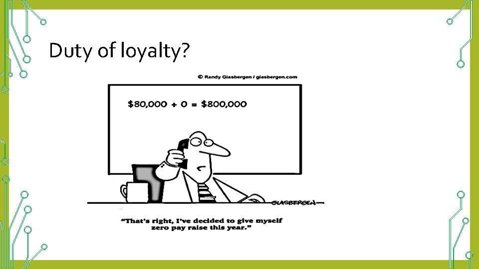 Duty of loyalty?