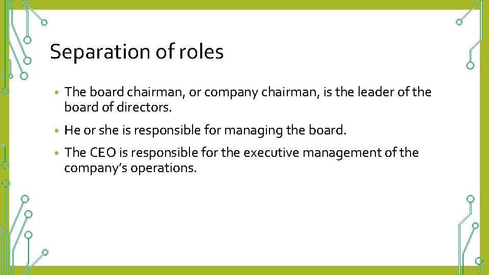 Separation of roles • The board chairman, or company chairman, is the leader of