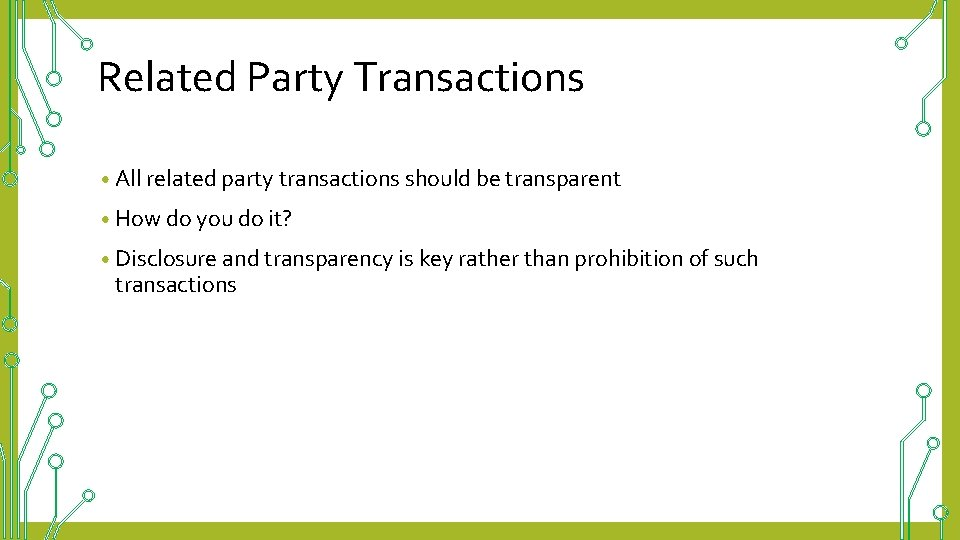 Related Party Transactions • All related party transactions should be transparent • How do