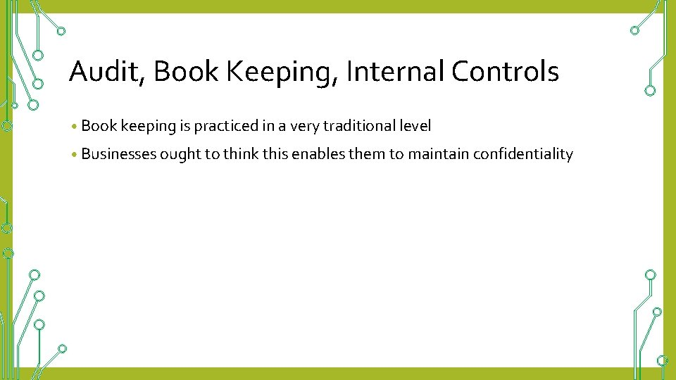 Audit, Book Keeping, Internal Controls • Book keeping is practiced in a very traditional