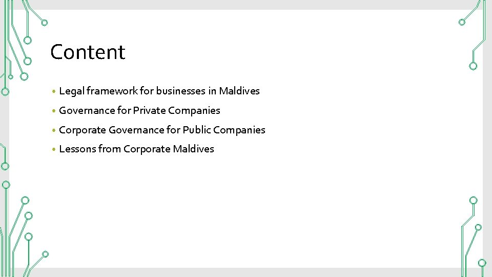 Content • Legal framework for businesses in Maldives • Governance for Private Companies •