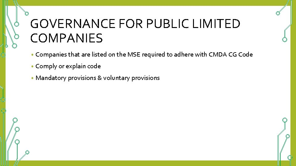 GOVERNANCE FOR PUBLIC LIMITED COMPANIES • Companies that are listed on the MSE required