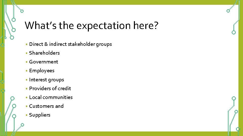 What's the expectation here? • Direct & indirect stakeholder groups • Shareholders • Government