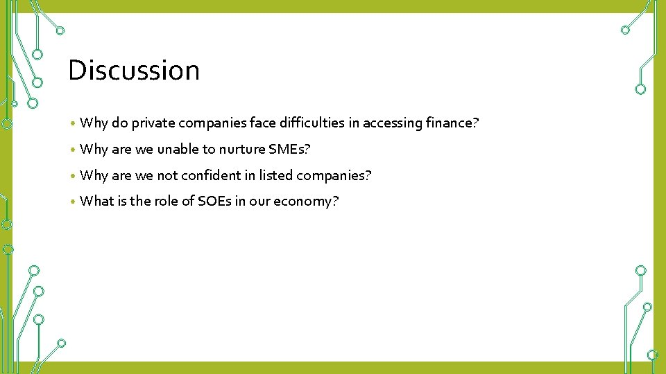 Discussion • Why do private companies face difficulties in accessing finance? • Why are