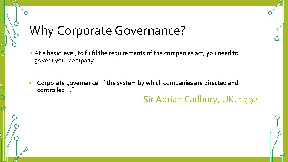 Why Corporate Governance? • At a basic level, to fulfil the requirements of the