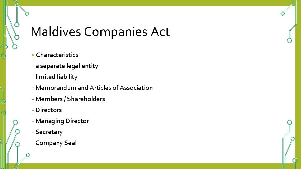 Maldives Companies Act • Characteristics: - a separate legal entity - limited liability -