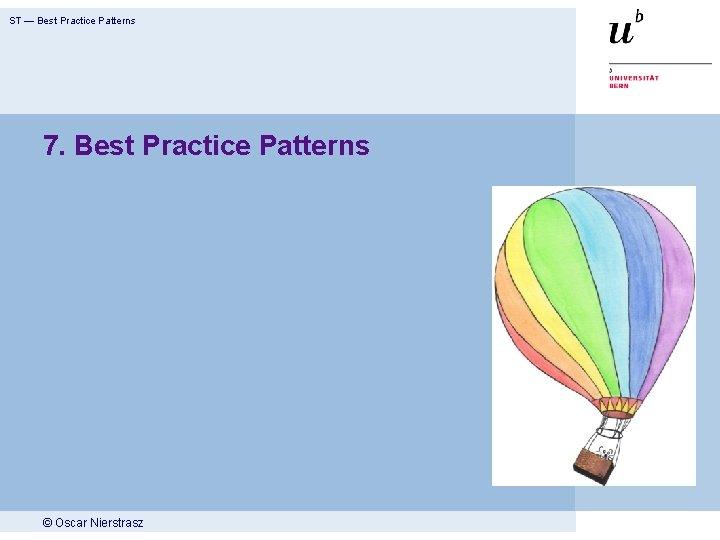 ST — Best Practice Patterns 7. Best Practice Patterns © Oscar Nierstrasz