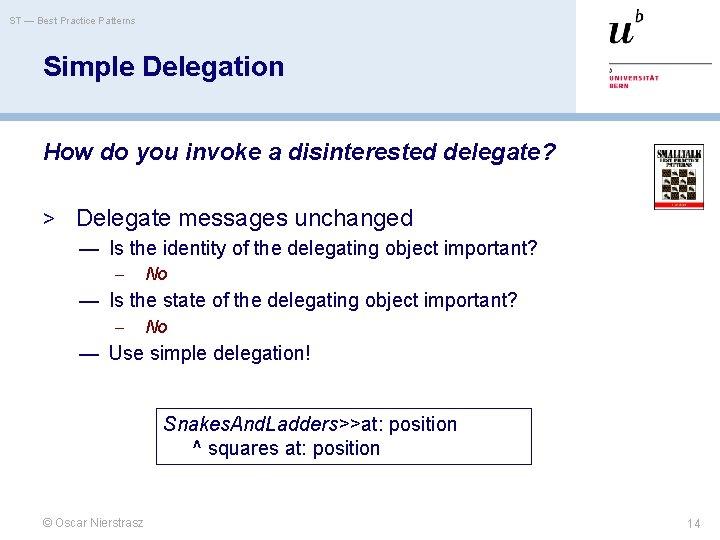 ST — Best Practice Patterns Simple Delegation How do you invoke a disinterested delegate?