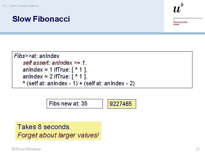 ST — Best Practice Patterns Slow Fibonacci Fibs>>at: an. Index self assert: an. Index