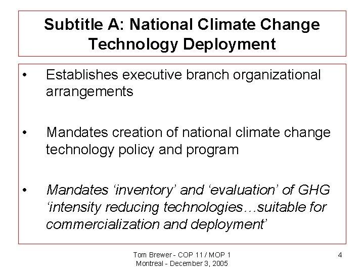 Subtitle A: National Climate Change Technology Deployment • Establishes executive branch organizational arrangements •